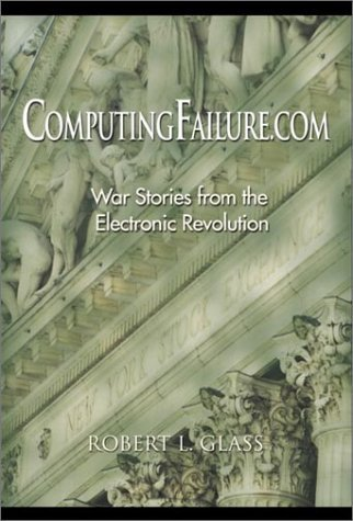 Computingfailure.com: War Stories from the Electronic Revolution  by  Robert L. Glass