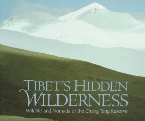 Tibets Hidden Wilderness: Wildlife and Nomads of the Chang Tang Reserve  by  George B. Schaller