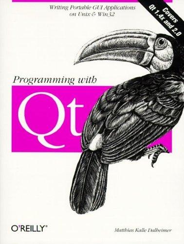 Programming with QT: Writing Portable GUI Applicat: Writing Portable GUI applications on UNIX and Win32 Matthias Kalle Dalheimer