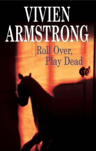 Roll Over, Play Dead Vivien Armstrong