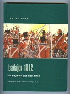 Badajoz 1812: Wellingtons Bloodiest Siege Ian Fletcher