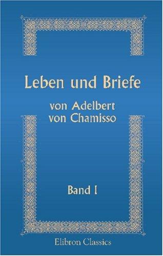 Leben Und Briefe Von Adelbert Von Chamisso: Herausgegeben Durch Julius Eduard Hitzig. Band 1 Julius Eduard Hitzig