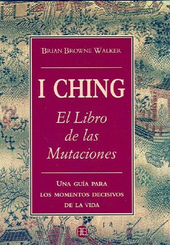 I Ching, El Libro de Las Mutaciones B. Walker