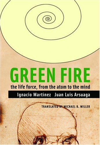 Green Fire: The Life Force, from the Atom to the Mind Ignacio Martinez