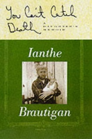 You Cant Catch Death: A Daughters Memoir  by  Ianthe Brautigan