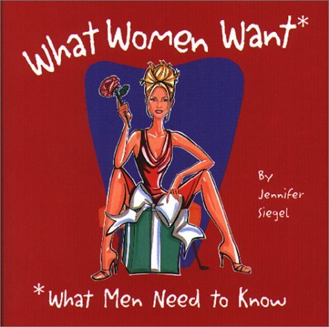 What Women Want: What Men Need to Know  by  Jennifer Siegel