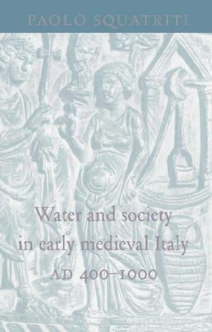 Water and Society in Early Medieval Italy, Ad 400 1000  by  Paolo Squatriti