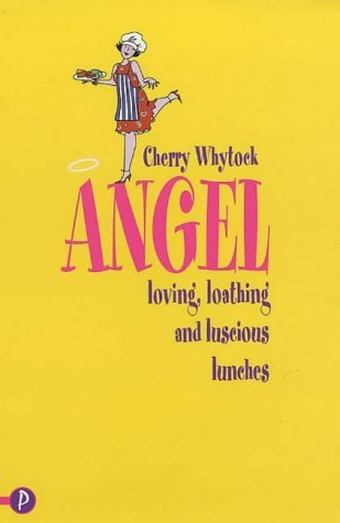 Angel: Loving, Loathing and Luscious Lunches Cherry Whytock