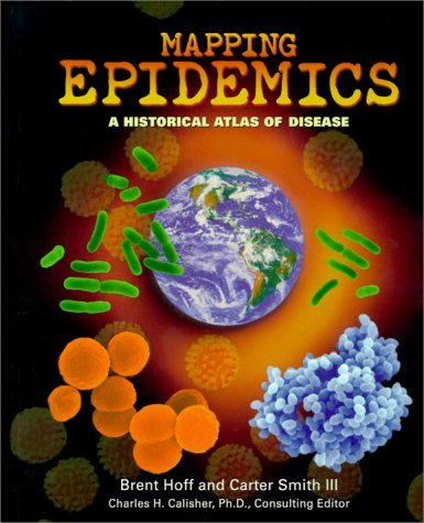 Mapping Epidemics: A Historical Atlas of Disease  by  Brent Hoff