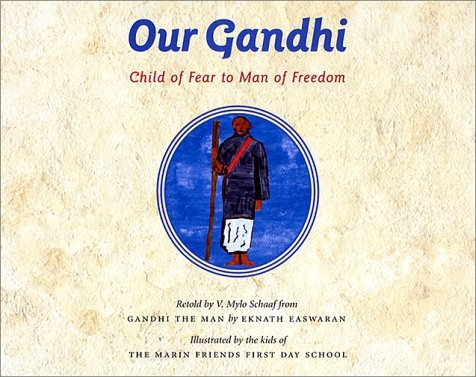 Our Gandhi: Child of Fear to Man of Freedom V. Mylo Schaaf