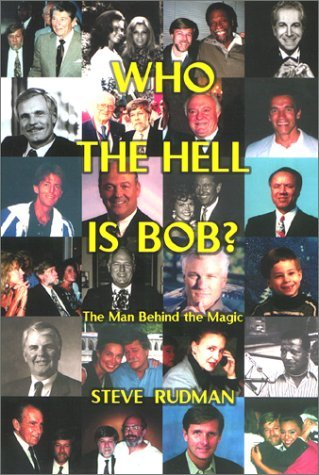 Who the Hell is Bob?: The Man Behind the Magic  by  Steve Rudman