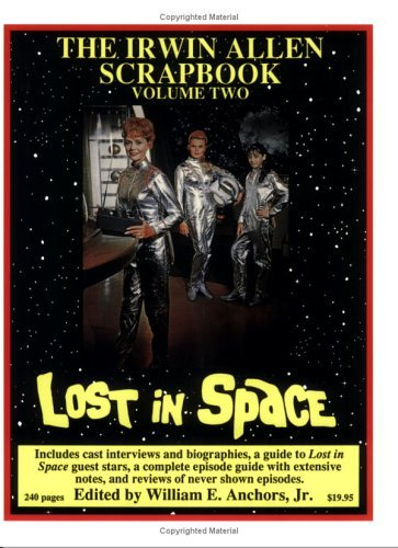 The Irwin Allen Scrapbook Volume 2: Lost in Space, Land of the Giants  by  William E. Anchors Jr.