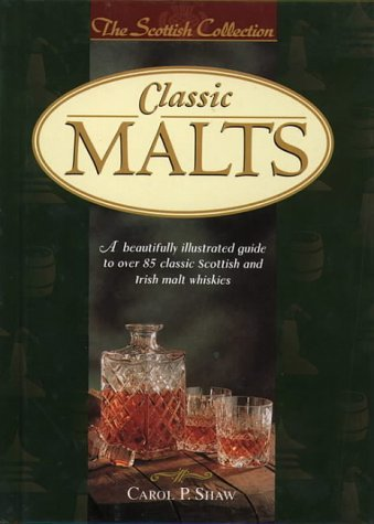 Classic Malts: A Beautifully Illustrated Guide to Over 85 Classic Scottish and Irish Malt Whiskies Collins Publishers