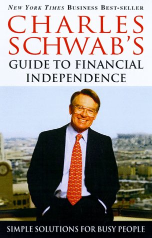 Charles Schwabs New Guide to Financial Independence Completely Revised and Upda Ted: Practical Solutions for Busy People Charles Schwab