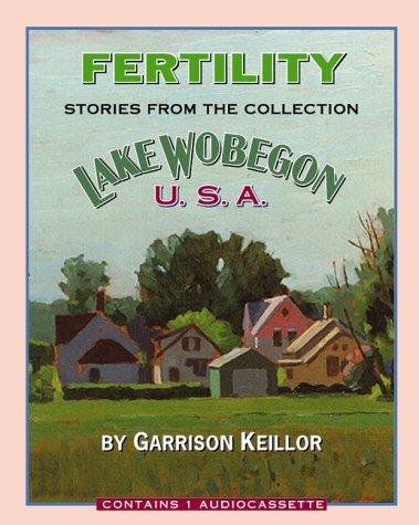 Lake Wobegon U.S.A.: Fertility  by  Garrison Keillor