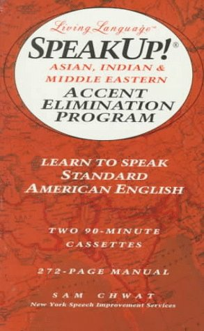 Speak Up!(r): Asian, Indian And Middle Eastern Accent Elimination Program: Learn to Speak Standard American English (Living Language Speakup! Series)  by  Sam Chwat