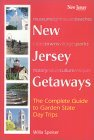 New Jersey Getaways : The Complete Guide to Garden State Day Trips Willa Speiser