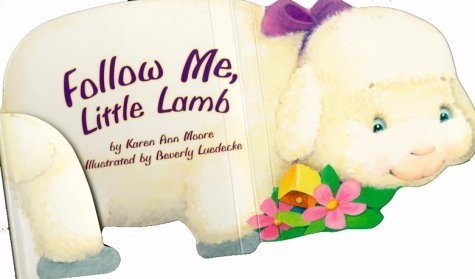 Follow Me, Little Lamb Karen Ann Moore