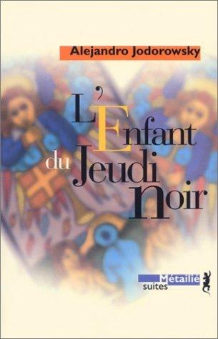 Lenfant Du Jeudi Noir: Roman  by  Alejandro Jodorowsky