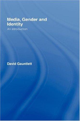 Media, Gender and Identity: An Introduction David Gauntlett