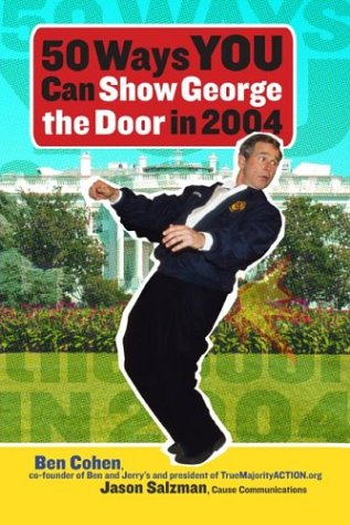 50 Ways You Can Show George the Door in 2004 Ben Cohen