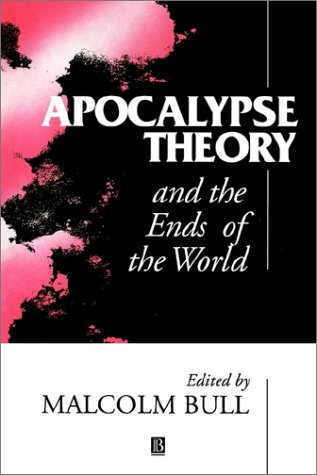 Apocalypse Theory and the Ends of the World Malcolm Bull