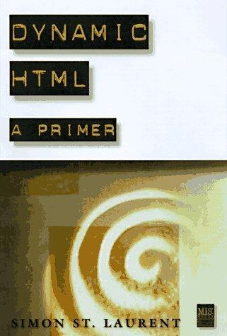 Dynamic HTML: A Primer  by  Simon St. Laurent