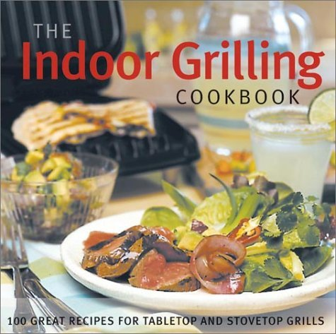The Indoor Grilling Cookbook: 100 Great Recipes for Electric and Stovetop Grills Sherri L. Board