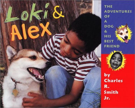 Loki and Alex: Adventures of a Dog and His Best Friend Charles R. Smith Jr.
