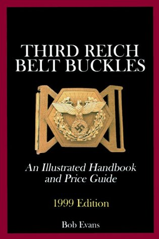 Third Reich Belt Buckles: An Illustrated Handbook and Price Guide Bob Evans