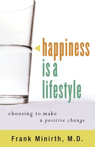 Happiness as a Lifestyle: Choosing to Make Positive Change  by  Frank Minirth