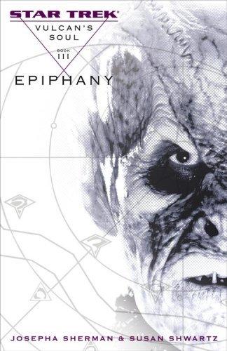 Epiphany (Star Trek: Vulcans Soul, #3)  by  Josepha Sherman