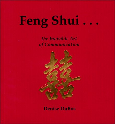 Feng Shui : The Invisible Art of Communication Denise Dubos