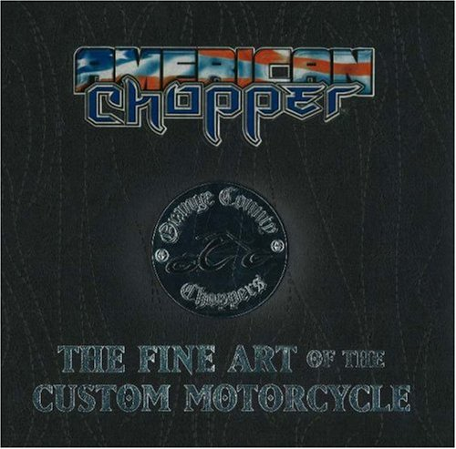 American Chopper/Orange County Choppers: The Fine Art of the Custom Motorcycle William G. Scheller