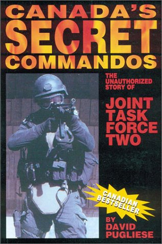 Canadas Secret Commandos: The unauthorized story of Joint Task Force Two  by  David Pugliese