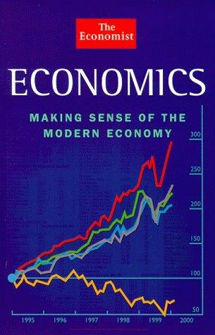 The Economist Economics: Making Sense of the Modern Economy (The Economist Books)  by  The Economist