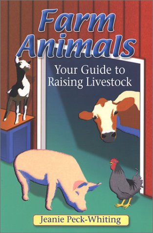 Farm Animals: Your Guide to Raising Livestock  by  Jeanie Peck-Whiting