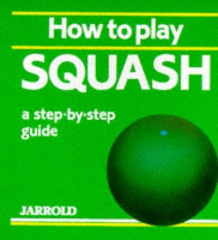 How to Play Squash  by  Mike Shaw