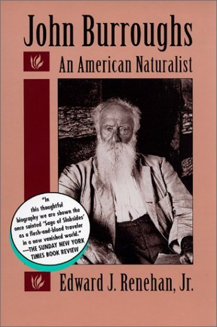 John Burroughs: An American Naturalist  by  Edward J. Renehan Jr.