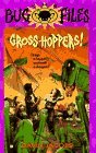 The Bug Files 6: Gross Hoppers!  by  David Jacobs