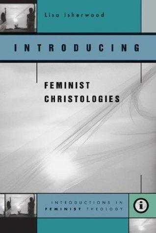 Introducing Feminist Christologies Lisa Isherwood
