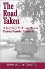 The Road Taken: A Journey in Time Down Pennsylvania Route 45  by  Joan Morse Gordon