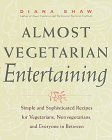 Almost Vegetarian Entertaining: Simple and Sophisticated Recipes for Vegetarians, Nonvegetarians, and Everyone i n Between  by  Diana Shaw