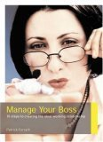 Manage Your Boss: 10 Steps to Creating the Ideal Working Relationship  by  Patrick Forsyth