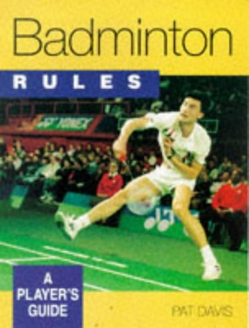 Badminton Rules: A Players Guide  by  Pat Davis
