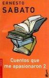 Cuentos Que Me Apasionaron 2  by  Ernesto Sabato
