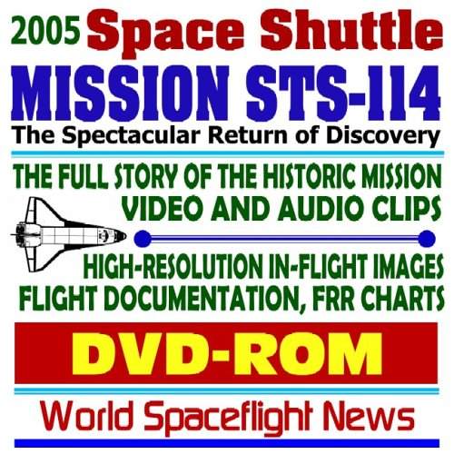 2005 Space Shuttle Mission Sts 114 – Complete Story Of The Historic Flight Of Discovery, In Flight Images And Photo Gallery, Technical Documentation, Video And Audio Clips  by  World Spaceflight News