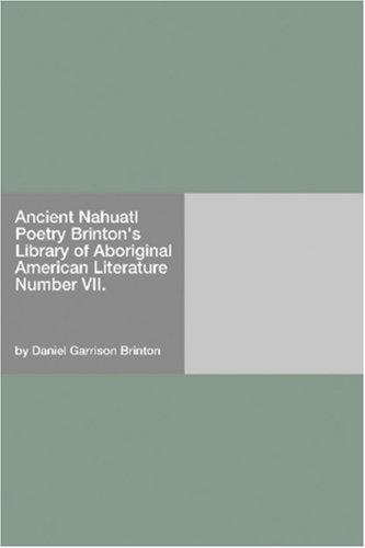 Ancient Nahuatl Poetry Brintons Library of Aboriginal American Literature Number VII.  by  Daniel Garrison Brinton