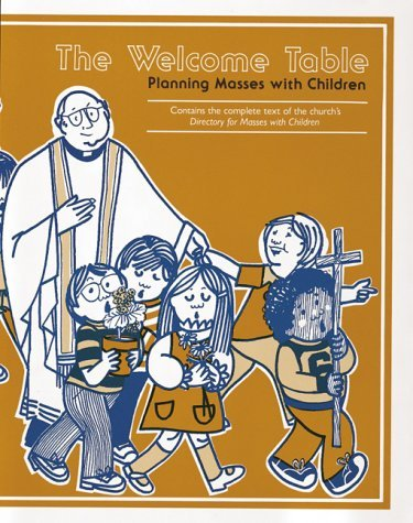 The Welcome Table: Planning Masses with Children  by  Elizabeth McMahon Jeep