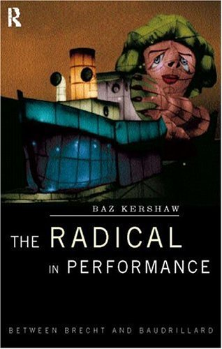 The Radical in Performance: Between Brecht and Baudrillard  by  Baz Kershaw